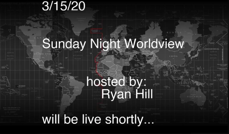 Sunday Night Worldview 3-15-2020